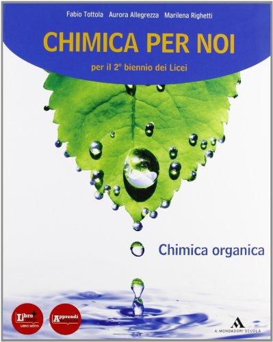 Chimica per noi. Chimica organica (per il 2° biennio dei Licei)