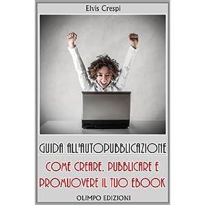 Guida  all'Autopubblicazione: Come Creare, Pubblic