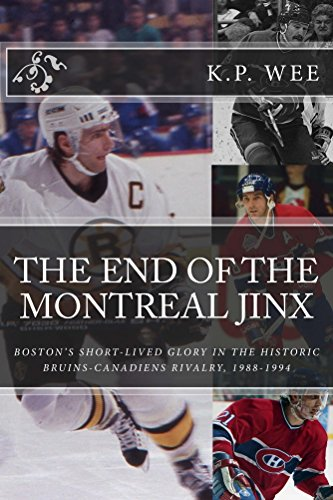 The End of the Montreal Jinx: Boston's Short-Lived Glory in the Historic Bruins-Canadiens Rivalry, 1988-1994 (English Edition) por K.P. Wee
