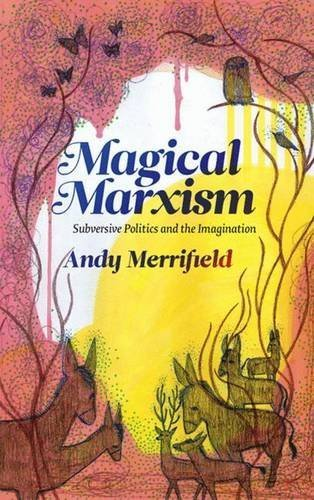 Magical Marxism: Subversive Politics and the Imagination (Marxism and Culture) by Andy Merrifield (2011-02-04)