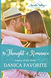 The Thought of Romance: Legacy of the Heart book one: Volume 6 (Arcadia Valley Romanc)
