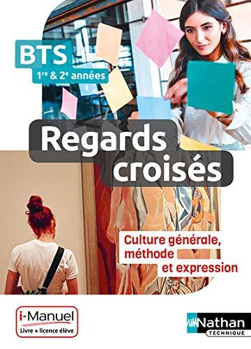 Regards croisés - Culture générale, méthode et expression - BTS 1re et 2e années