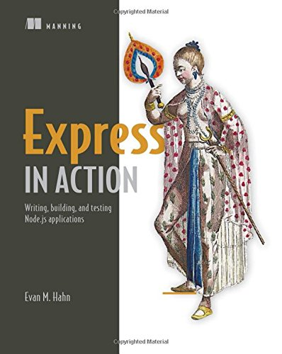 Express in Action: Node applications with Express and its companion tools por Evan Hahn
