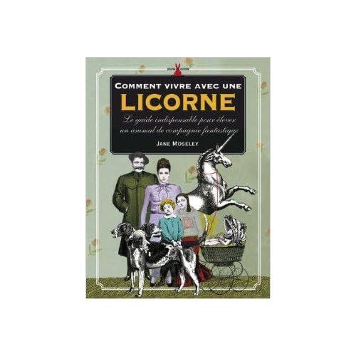 Comment vivre avec une licorne : Le guide indispensable pour élever un animal de compagnie fantastique de Jane Moseley,Danièle Chenal (Traduction) ( 27 mai 2008 )