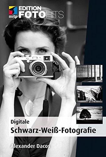 Digitale Schwarz-Weiß-Fotografie (mitp Editon FotoHits) (Edition FotoHits)