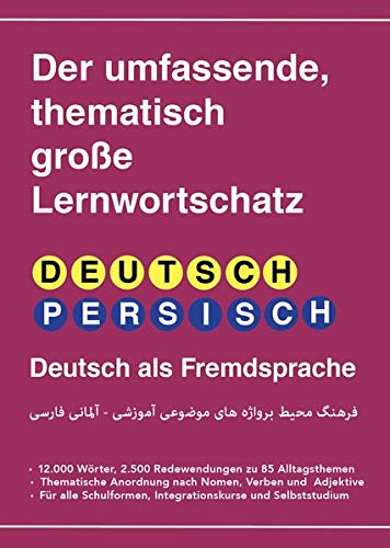 Umfassender thematischer Großlernwortschatz - Deutsch-Persisch: 12.000 Wörter, 2.500 Redewendungen zu 85 Alltagsthemen für Deutsch als Fremdsprache ... Großlernwortschatz / Acht Sprachen)