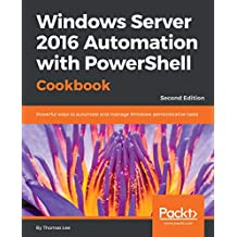 Windows Server 2016 Automation with PowerShell Cookbook - Second Edition: Powerful ways to automate and manage Windows administrative tasks (English Edition)