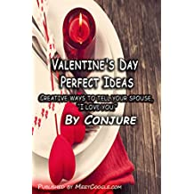 """Valentine Day Perfect Ideas: Creative ways to tell your spouse, """"I love you. (English Edition)"""