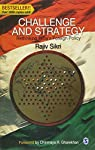 Challenging and Strategy is a book by Rajiv Sikri, a renowned Indian Foreign Services Officer who has compiled his thinking process and his ideas into this book .Through this book, Rajiv analyses the India's foreign policy to present a clear picture...