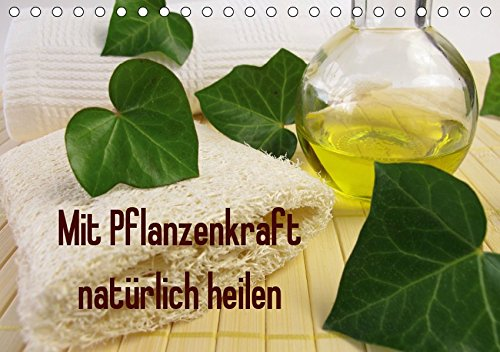 Mit Pflanzenkraft natürlich heilen (Tischkalender 2019 DIN A5 quer): Ein Kalender mit Fotos zur Naturheilkunde (Monatskalender, 14 Seiten) (CALVENDO Gesundheit)