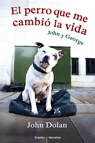 El perro que me cambió la vida: John y George (Grijalbo Narrativa)