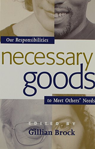 Necessary Goods: Our Responsibilities to Meet Others Needs: The Moral Importance of Meeting Needs (Studies in Social, Political and Legal Philosophy)