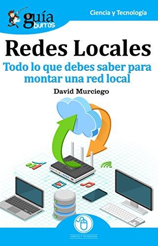 GuíaBurros Redes Locales : Todo lo que debes saber para montar una red local por David Murciego