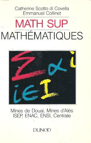 Math Sup. Mathématiques- Problèmes corrigés posés aux concours Mines de Douai, Mines d'Alès, ISEP, ENAC, ENSI, Centrale. 8 sujets corrigés, niveau Math Sup