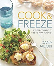 Cook & Freeze: 150 Delicious Dishes to Serve Now and Later