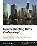 Troubleshooting Citrix XenDesktop by Gurpinder Singh (2015-10-27)