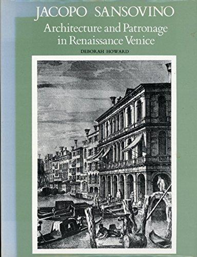 Jacopo Sansovino: Architecture and Patronage in Renaissance Venice by Deborah Howard (1975-09-01)