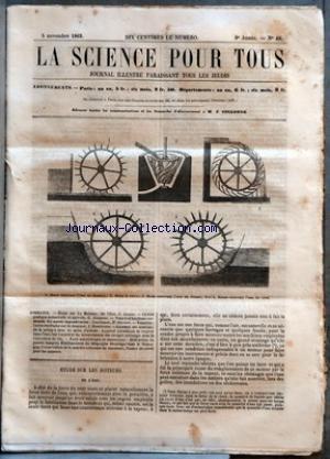 SCIENCE POUR TOUS (LA) [No 49] du 05/11/1863 - ETUDE SUR LES MOTEURS - DE L'EAU PAR G. LACAZE - CHIMIE PRATIQUE INDUSTRIELLE ET AGRICOLE PAR G. JOUANNE - NATURE ET FONCTIONS COSMIQUES DES AGENTS IMPONDERABLES - CONCLUSION PAR DR OLIVIERI - VARIETES - CURIEUSES ETUDES SUR LA MUSIQUE PAR J. RAMBOSSON - ACADEMIE DES SCIENCES - DE LA PELLAGRE DANS LES ASILES D'ALIENES - APPAREIL PERMETTANT DE RESPIRER DANS L'EAU - SUR L'UTILITE ET LES INCONVENIENTS DES CUVAGES PROLONGES DANS LA FABRICAT par Collectif