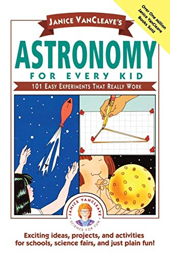 Janice VanCleave's Astronomy for Every Kid: 101 Easy Experiments That Really Work: 101 Experiments That Really Work (Science for Every Kid Series)