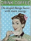 Trinken Kaffee Do dumm Things Faster mit mehr Energie Zeichen des Metall Vintage Vintage Retro Werbung Emaille Schild A Wand 200mm x 150mm