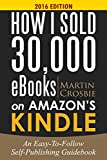 How I Sold 30,000 eBooks on Amazon's Kindle-An Easy-To-Follow Self-Publishing Guidebook by Martin Crosbie