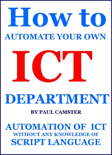 How to automate your own ICT Department (IT Automation Book 2) (English Edition)