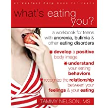 What's Eating You?: A Workbook for Teens With Anorexia, Bulimia, Other Eating Disorders: A Workbook for Teens with Anorexia, Bulimia, and Other Eating Disorders (Teen Instant Help)