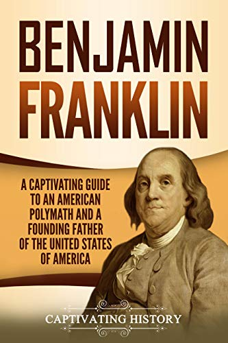 Benjamin Franklin: A Captivating Guide to an American Polymath and a Founding Father of the United States of America book cover