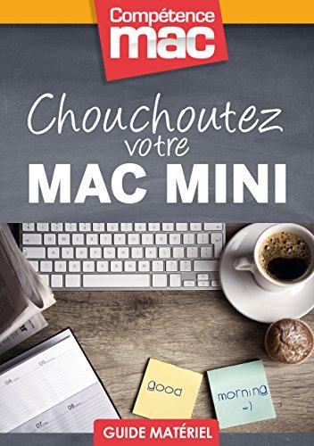 Lire en ligne Chouchoutez votre Mac mini (Les guides pratiques de Compétence Mac) pdf ebook