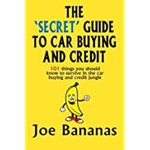 The 'Secret' Guide to Car Buying and Credit: 101 things you should know to survive in the car buying and credit jungle by Joe Bananas (2015-09-30)