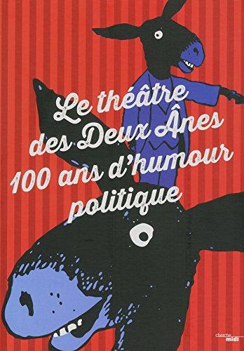 Le théâtre des Deux Anes, 100 ans d'humour politique par Serge Llado