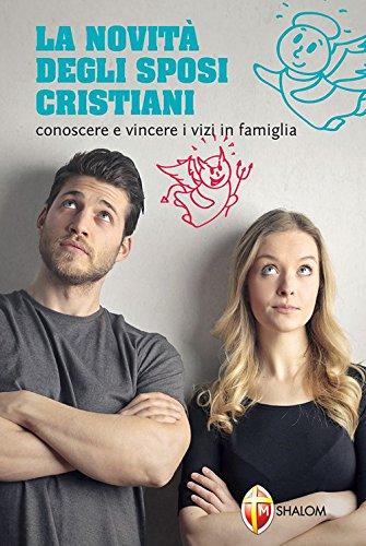La novit degli sposi cristiani. Conoscere e vincere i vizi in famiglia