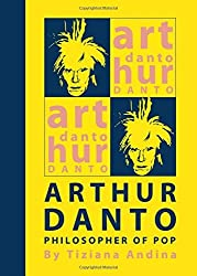 Arthur Danto: Philosopher of Pop by Tiziana Andina (2011-08-01)