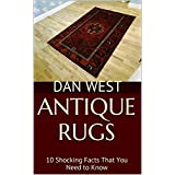Antique Rugs: 10 Shocking Facts That You Need to Know (English Edition)