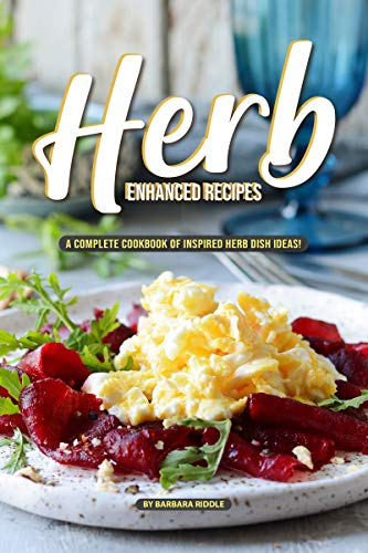 Herb Enhanced Recipes: A Complete Cookbook of Inspired Herb Dish Ideas! (English Edition) (Dish Apple Rack)