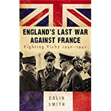 England's Last War Against France: Fighting Vichy 1940-42 (English Edition)