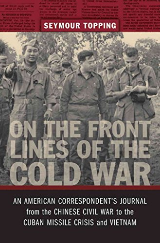 [On the Front Lines of the Cold War: An American Correspondent's Journal from the Chinese Civil War to the Cuban Missle Crisis and Vietnam] (By: Seymour Topping) [published: July, 2012]