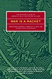 War Is a Racket: The Anti-War Classic by America's Most Decorated General, Two Other Anti=Interventionist Tracts, and Photographs from the Horror of It