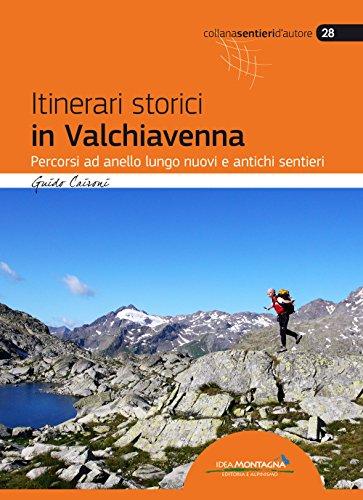 scaricare ebook gratis Itinerari storici in Valchiavenna. Percorsi ad anello lungo nuovi e antichi sentieri PDF Epub