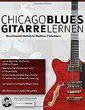 Chicago Blues Gitarre Lernen: Die umfassende Methode für Rhythmus- & Solo-Gitarre