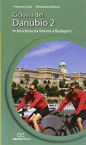 Ciclovia del Danubio da Vienna a Budapest: 2 (Cicloguide) por Francesca Cosi