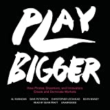 Play Bigger: How Pirates, Dreamers, and Innovators Create and Dominate Markets by Kevin Maney (2016-06-14)