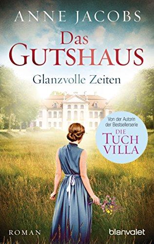 Preisvergleich Produktbild Das Gutshaus - Glanzvolle Zeiten: Roman (Die Gutshaus-Saga, Band 1)