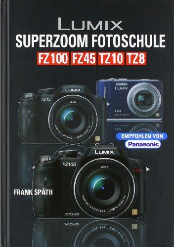 Lumix Superzoom-Fotoschule FZ100 FZ45 TZ10 TZ8: FZ 100 / FZ 45 / TZ 10/ TZ 8