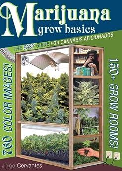 Marijuana Grow Basics: The Easy Guide for Cannabis Aficionados (English Edition) par [Cervantes, Jorge]