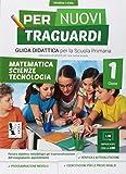 Per nuovi traguardi. Matematica, scienze, tecnologie. Per la scuola elementare: 1