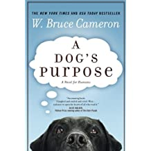 A Dog's Purpose by W. Bruce Cameron (2011-05-24)