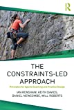 The Constraints-Led Approach (Routledge Studies in Constraints-Based Methodologies in Sport)