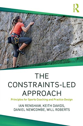 The Constraints-Led Approach (Routledge Studies in Constraints-Led Methodologies in Sport)