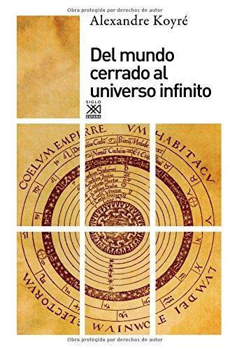 Del mundo cerrado al universo infinito (Siglo XXI de España General) por Alexandre Koyré